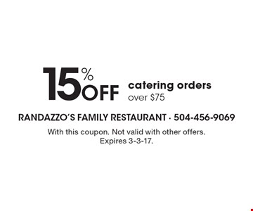 15% Off catering orders over $75. With this coupon. Not valid with other offers. Expires 3-3-17.