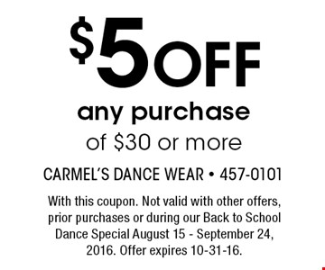 $5 Off any purchase of $30 or more. With this coupon. Not valid with other offers, prior purchases or during our Back to School Dance Special August 15 - September 24, 2016. Offer expires 10-31-16.