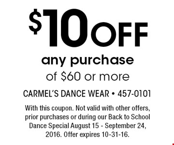 $10 Off any purchase of $60 or more. With this coupon. Not valid with other offers, prior purchases or during our Back to School Dance Special August 15 - September 24, 2016. Offer expires 10-31-16.