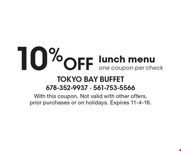 10% Off lunch menu one coupon per check. With this coupon. Not valid with other offers, prior purchases or on holidays. Expires 11-4-16.