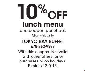 10% OFF lunch menu one coupon per check, Mon.-Fri. only. With this coupon. Not valid with other offers, prior purchases or on holidays. Expires 12-9-16.
