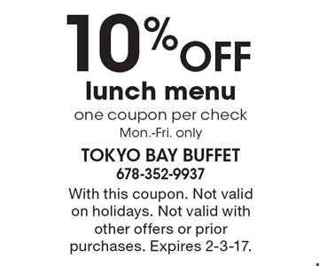 10% OFF lunch menu one coupon per check Mon.-Fri. only. With this coupon. Not valid on holidays. Not valid with other offers or prior purchases. Expires 2-3-17.