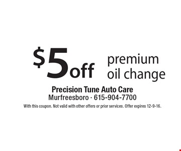 $5 off premium oil change. With this coupon. Not valid with other offers or prior services. Offer expires 12-9-16.