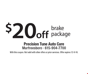 $20 off brake package. With this coupon. Not valid with other offers or prior services. Offer expires 12-9-16.