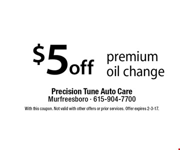 $5 off premium oil change. With this coupon. Not valid with other offers or prior services. Offer expires 2-3-17.