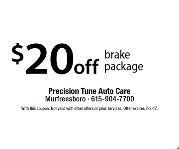 $20 off brake package. With this coupon. Not valid with other offers or prior services. Offer expires 1-20-17.