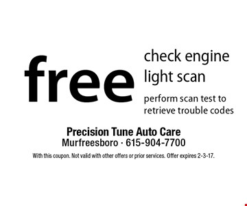free check engine light scan. Perform scan test to retrieve trouble codes. With this coupon. Not valid with other offers or prior services. Offer expires 2-3-17.