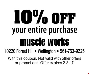 10% OFF your entire purchase. With this coupon. Not valid with other offers or promotions. Offer expires 2-3-17.
