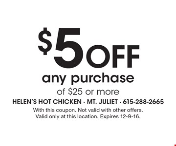 $5 OFF any purchase of $25 or more. With this coupon. Not valid with other offers. Valid only at this location. Expires 12-9-16.