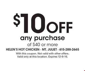 $10 OFF any purchase of $40 or more. With this coupon. Not valid with other offers. Valid only at this location. Expires 12-9-16.