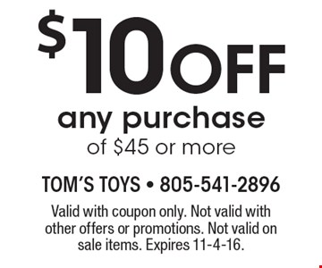 $10 off any purchase of $45 or more. Valid with coupon only. Not valid with other offers or promotions. Not valid on sale items. Expires 11-4-16.