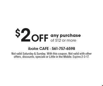 $2 OFF any purchase of $12 or more. Not valid Saturday & Sunday. With this coupon. Not valid with other offers, discounts, specials or Little in the Middle. Expires 2-3-17.