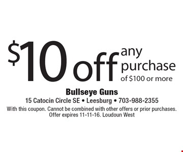 $10 off any purchase of $100 or more. With this coupon. Cannot be combined with other offers or prior purchases. Offer expires 11-11-16. Loudoun West