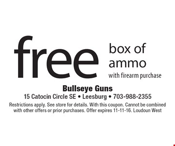 free box of ammo with firearm purchase. Restrictions apply. See store for details. With this coupon. Cannot be combined with other offers or prior purchases. Offer expires 11-11-16. Loudoun West