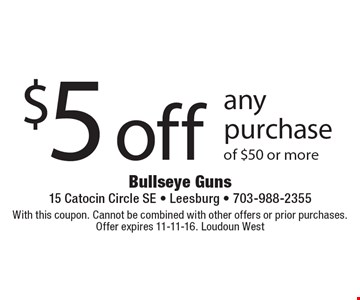 $5 off any purchase of $50 or more. With this coupon. Cannot be combined with other offers or prior purchases. Offer expires 11-11-16. Loudoun West