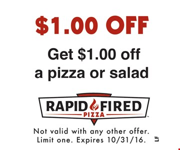 $1 off. Get $1.00 off a pizza or salad. Not valid with any other offer. Limit one. Expires 10/31/16.