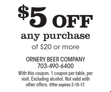 $5 OFF any purchase of $20 or more. With this coupon. 1 coupon per table, per visit. Excluding alcohol. Not valid withother offers. Offer expires 2-10-17.