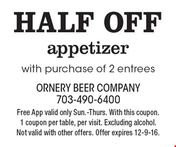 HALF OFF appetizer with purchase of 2 entrees. Free App valid only Sun.-Thurs. With this coupon. 1 coupon per table, per visit. Excluding alcohol. Not valid with other offers. Offer expires 12-9-16.