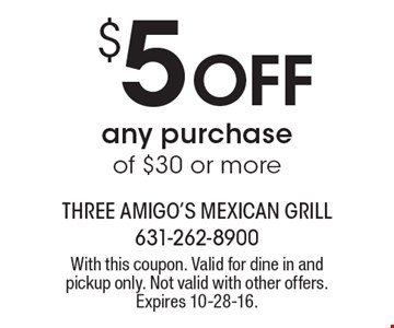 $5 OFF any purchase of $30 or more. With this coupon. Valid for dine in and pickup only. Not valid with other offers. Expires 10-28-16.