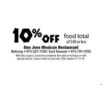 10%off food total of $40 or less. With this coupon. Cannot be combined. Not valid on holidays or with special menus. Coupon valid on food only. Offer expires 11-11-16.