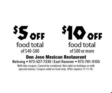 $10 off food total of $80 or more. $5 off food total of $40-$80. With this coupon. Cannot be combined. Not valid on holidays or with special menus. Coupon valid on food only. Offer expires 11-11-16.