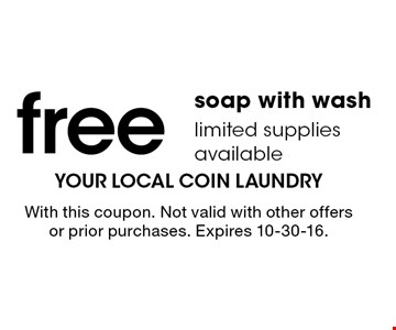 Free soap with wash. Limited supplies available. With this coupon. Not valid with other offers or prior purchases. Expires 10-30-16.