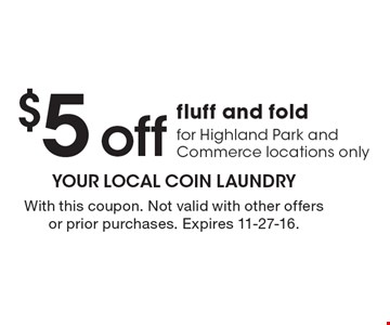 $5 off fluff and fold for Highland Park and Commerce locations only. With this coupon. Not valid with other offers or prior purchases. Expires 11-27-16.