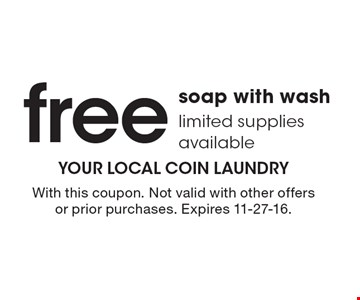 free soap with wash, limited supplies available. With this coupon. Not valid with other offers or prior purchases. Expires 11-27-16.