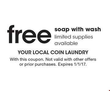 free soap with wash limited supplies available. With this coupon. Not valid with other offers or prior purchases. Expires 1/1/17.