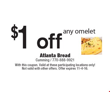 $1 off any omelet. With this coupon. Valid at these participating locations only! Not valid with other offers. Offer expires 11-4-16.