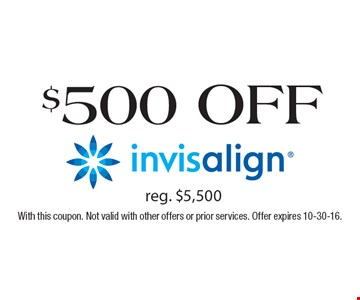 $500 off invisalign® reg. $5,500. With this coupon. Not valid with other offers or prior services. Offer expires 10-30-16.