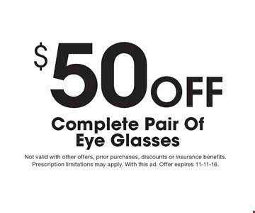 $50 Off Complete Pair Of Eye Glasses. Not valid with other offers, prior purchases, discounts or insurance benefits. Prescription limitations may apply. With this ad. Offer expires 11-11-16.
