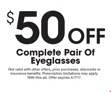 $50 off complete pair of eyeglasses. Not valid with other offers, prior purchases, discounts or insurance benefits. Prescription limitations may apply. With this ad. Offer expires 4/7/17.