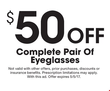 $50 Off Complete Pair Of Eyeglasses. Not valid with other offers, prior purchases, discounts or insurance benefits. Prescription limitations may apply. With this ad. Offer expires 5/5/17.