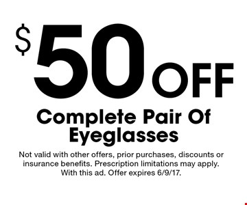 $50 off complete pair of eyeglasses. Not valid with other offers, prior purchases, discounts or insurance benefits. Prescription limitations may apply. With this ad. Offer expires 6/9/17.