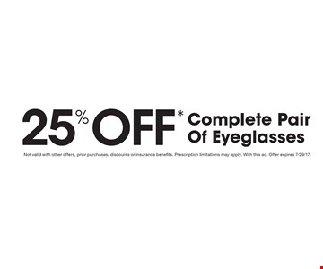 25% Off* Complete Pair Of Eyeglasses. Not valid with other offers, prior purchases, discounts or insurance benefits. Prescription limitations may apply. With this ad. Offer expires 7/29/17.