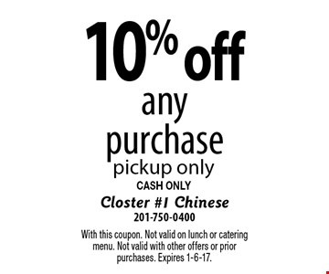 10% off any purchase. pickup only. CASH ONLY. With this coupon. Not valid on lunch or catering menu. Not valid with other offers or prior purchases. Expires 1-6-17.