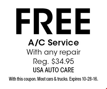 Free A/C Service With any repair Reg. $34.95. With this coupon. Most cars & trucks. Expires 10-28-16.
