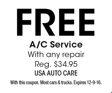 Free A/C Service With any repair. Reg. $34.95. With this coupon. Most cars & trucks. Expires 12-9-16.
