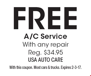 Free A/C Service With any repair. Reg. $34.95. With this coupon. Most cars & trucks. Expires 2-3-17.