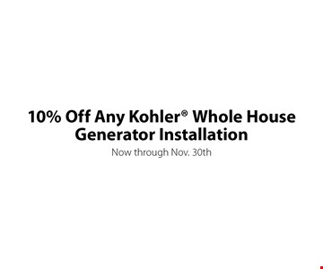 10% off any Kohler® whole house generator installation. Now through Nov. 30th.