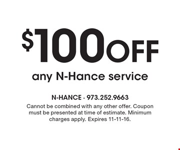 $100 off any N-Hance service. Cannot be combined with any other offer. Coupon must be presented at time of estimate. Minimum charges apply. Expires 11-11-16.