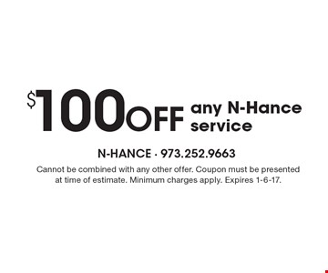 $100 OFF any N-Hance service. Cannot be combined with any other offer. Coupon must be presented at time of estimate. Minimum charges apply. Expires 1-6-17.