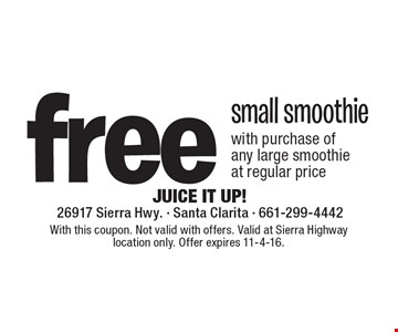 Free small smoothie with purchase of any large smoothie at regular price. With this coupon. Not valid with offers. Valid at Sierra Highway location only. Offer expires 11-4-16.