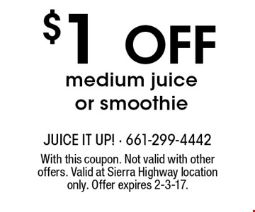 $1 Off medium juice or smoothie. With this coupon. Not valid with other offers. Valid at Sierra Highway location only. Offer expires 2-3-17.