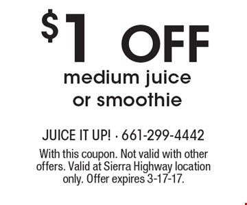 $1 Off medium juice or smoothie. With this coupon. Not valid with other offers. Valid at Sierra Highway location only. Offer expires 3-17-17.