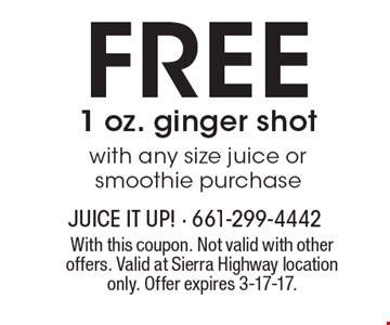 FREE 1 oz. ginger shot with any size juice or smoothie purchase. With this coupon. Not valid with other offers. Valid at Sierra Highway location only. Offer expires 3-17-17.