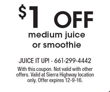 $1 Off medium juice or smoothie. With this coupon. Not valid with other offers. Valid at Sierra Highway location only. Offer expires 12-9-16.