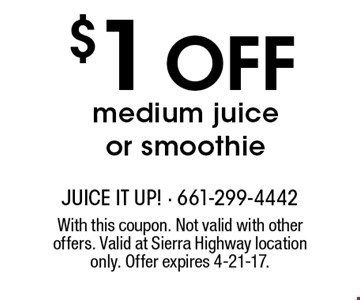 $1 Off medium juice or smoothie. With this coupon. Not valid with other offers. Valid at Sierra Highway location only. Offer expires 4-21-17.