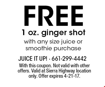 FREE 1 oz. ginger shot with any size juice or smoothie purchase. With this coupon. Not valid with other offers. Valid at Sierra Highway location only. Offer expires 4-21-17.